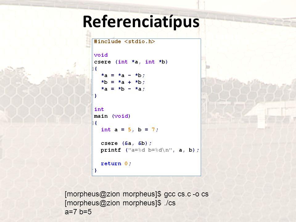 Referenciatípus [morpheus@zion morpheus]$ gcc cs.c -o cs